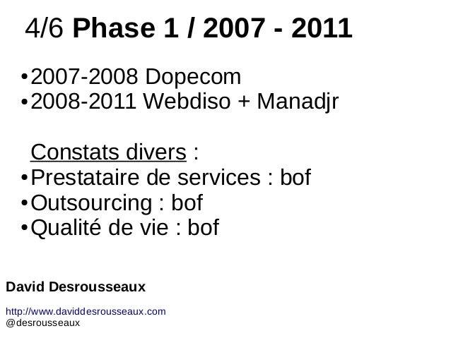 4/6 Phase 1 / 2007 - 2011 ● 2007-2008 Dopecom ● 2008-2011 Webdiso + Manadjr Constats divers : ● Prestataire de services : ...