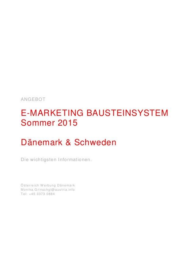 ANGEBOT E-MARKETING BAUSTEINSYSTEM Sommer 2015 Dänemark & Schweden Die wichtigsten Informationen. Österreich W erbung Däne...