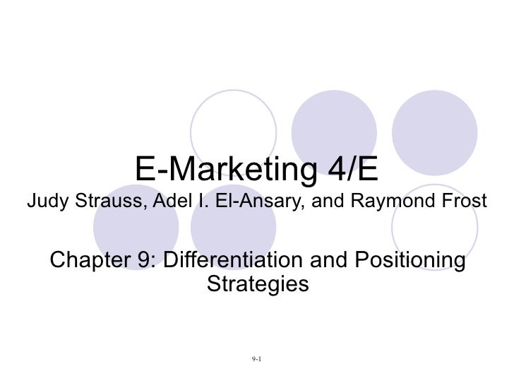E-Marketing 4/E Judy Strauss, Adel I. El-Ansary, and Raymond Frost Chapter 9: Differentiation and Positioning Strategies