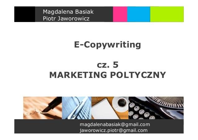 Magdalena BasiakPiotr Jaworowicz         E-Copywriting         cz. 5 MARKETING POLTYCZNY           magdalenabasiak@gmail.c...