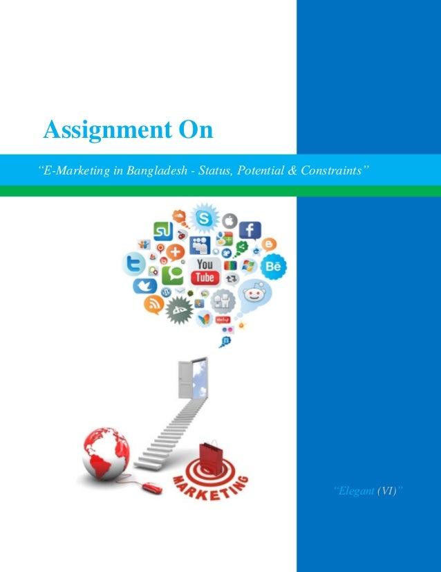 """Assignment On""""E-Marketing in Bangladesh - Status, Potential & Constraints""""                                                ..."""