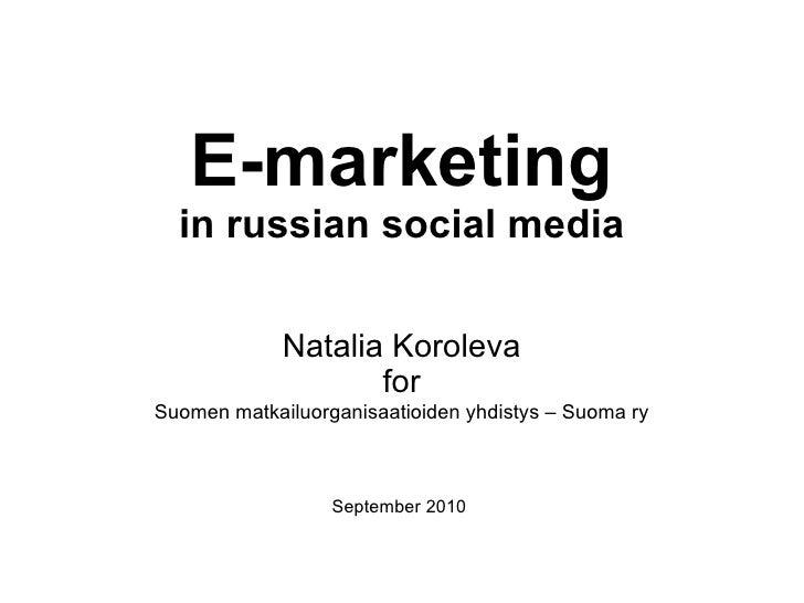 E-marketing in russian social media Natalia Koroleva for Suomen matkailuorganisaatioiden yhdistys – Suoma ry  September 20...