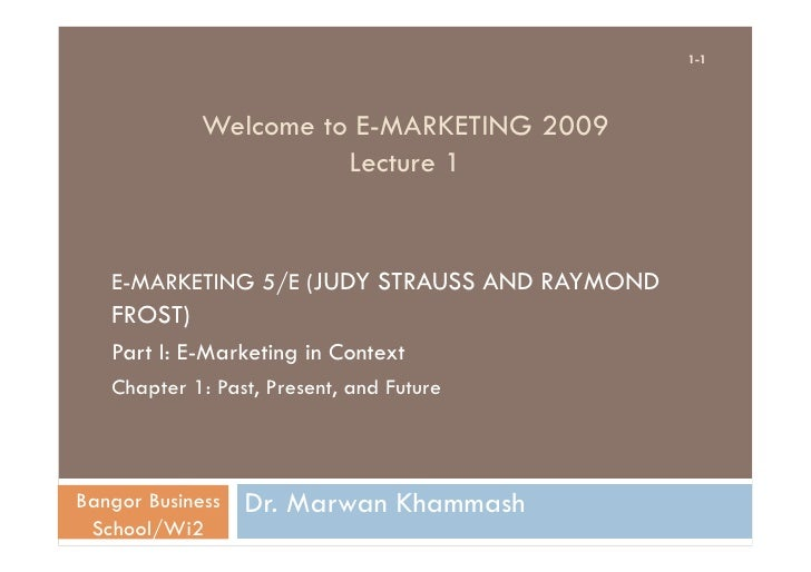 1-1                  Welcome to E-MARKETING 2009                        Lecture 1      E-MARKETING 5/E (JUDY STRAUSS AND R...