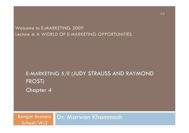 1-1    Welcome to E-MARKETING 2009 Lecture 4: A WORLD OF E-MARKETING OPPORTUNITIES         E-MARKETING 5/E (JUDY STRAUSS A...