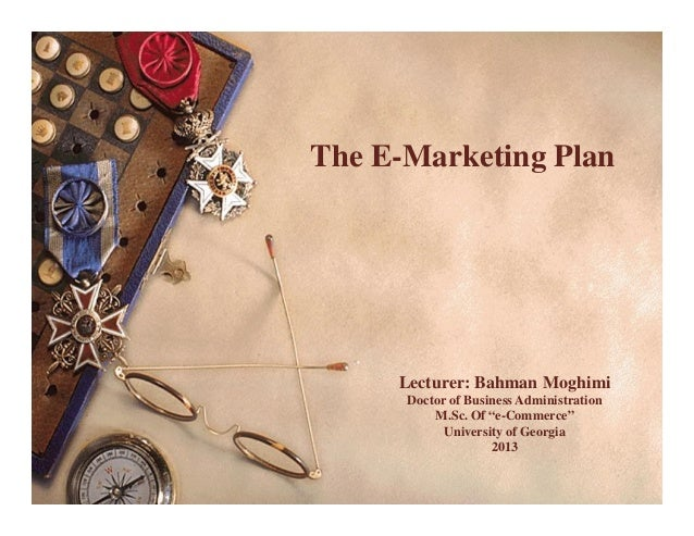 """The E-Marketing Plan     Lecturer: Bahman Moghimi      Doctor of Business Administration          M.Sc. Of """"e-Commerce""""   ..."""