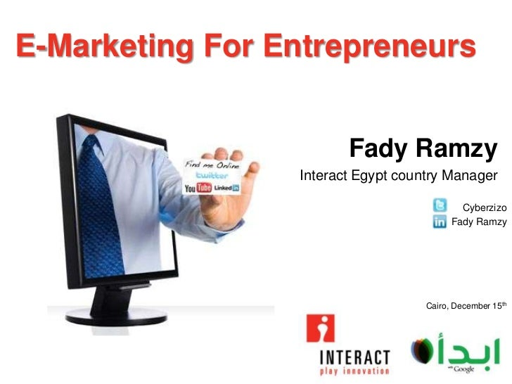 E-Marketing For Entrepreneurs                        Fady Ramzy                 Interact Egypt country Manager            ...