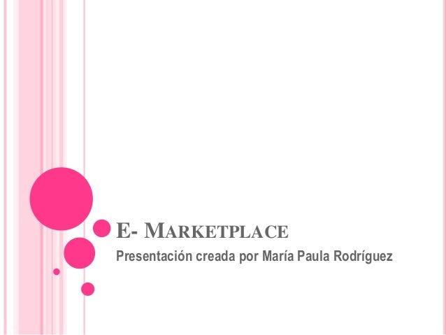 E- MARKETPLACE Presentación creada por María Paula Rodríguez