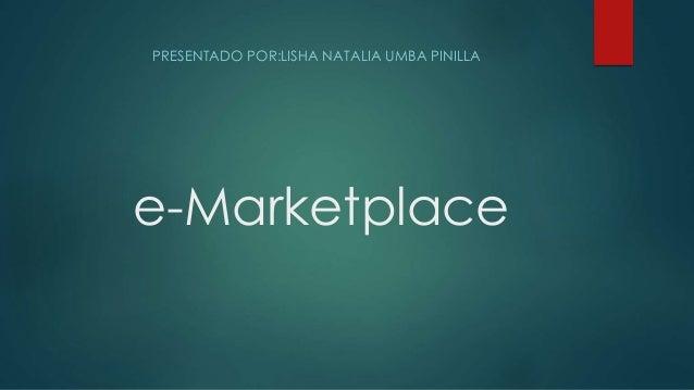e-Marketplace PRESENTADO POR:LISHA NATALIA UMBA PINILLA