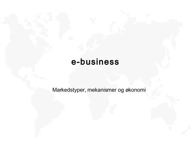 e-business Markedstyper, mekanismer og økonomi