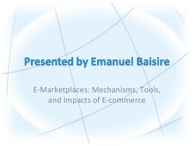 E-Marketplaces: Mechanisms, Tools, and Impacts of E-commerce