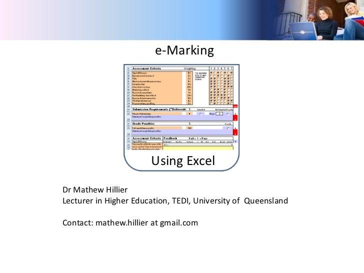 e-Marking                       Using ExcelDr Mathew HillierLecturer in Higher Education, TEDI, University of QueenslandCo...