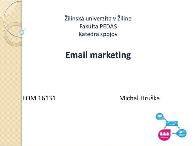 Žilinská univerzita v Žiline                  Fakulta PEDAS                  Katedra spojov            Email marketingEOM ...