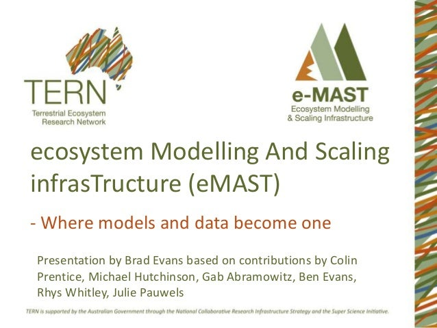 ecosystem Modelling And Scaling infrasTructure (eMAST) - Where models and data become one Presentation by Brad Evans based...
