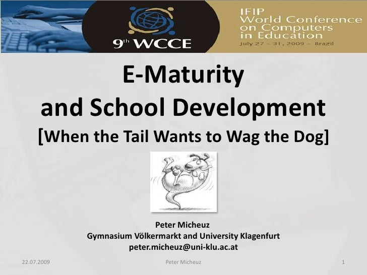 E-Maturity and School Development[When the Tail Wants to Wag the Dog]<br />23.07.2009<br />1<br />Peter Micheuz<br />Peter...