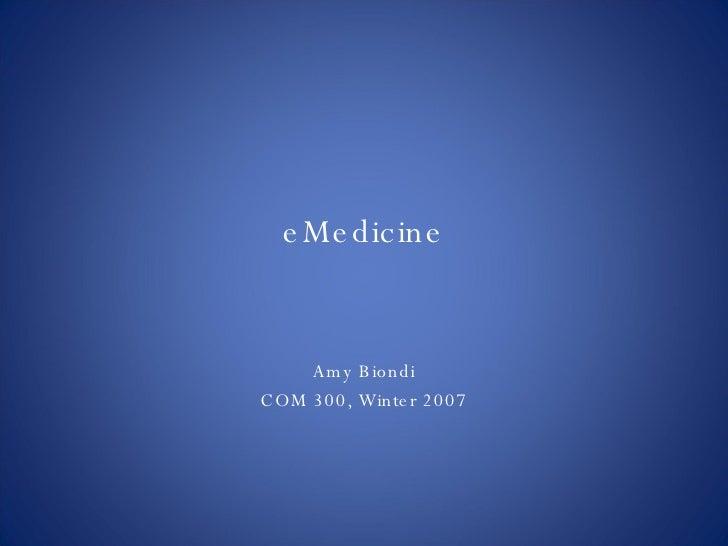 eMedicine Amy Biondi COM 300, Winter 2007