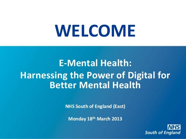 WELCOME        E-Mental Health:Harnessing the Power of Digital for      Better Mental Health          NHS South of England...