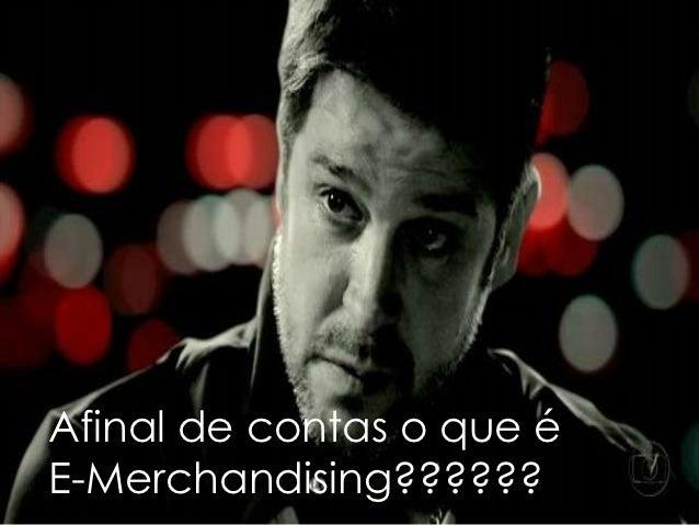 Afinal de contas o que éE-Merchandising??????
