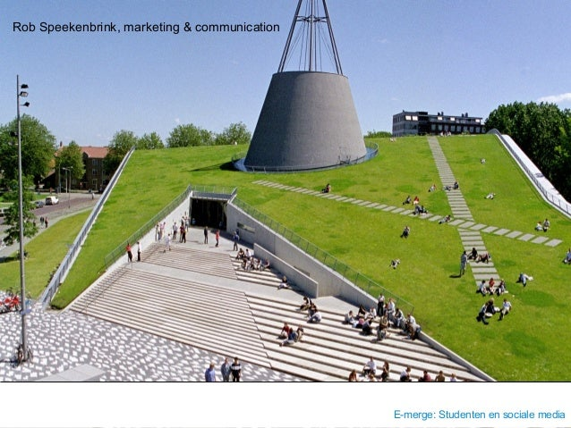 Rob Speekenbrink, marketing & communication                                              E-merge: Studenten en sociale media