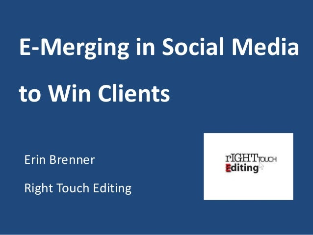 E-Merging in Social Media to Win Clients Erin Brenner Right Touch Editing