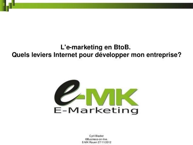Le-marketing en BtoB.Quels leviers Internet pour développer mon entreprise?                           Cyril Bladier       ...