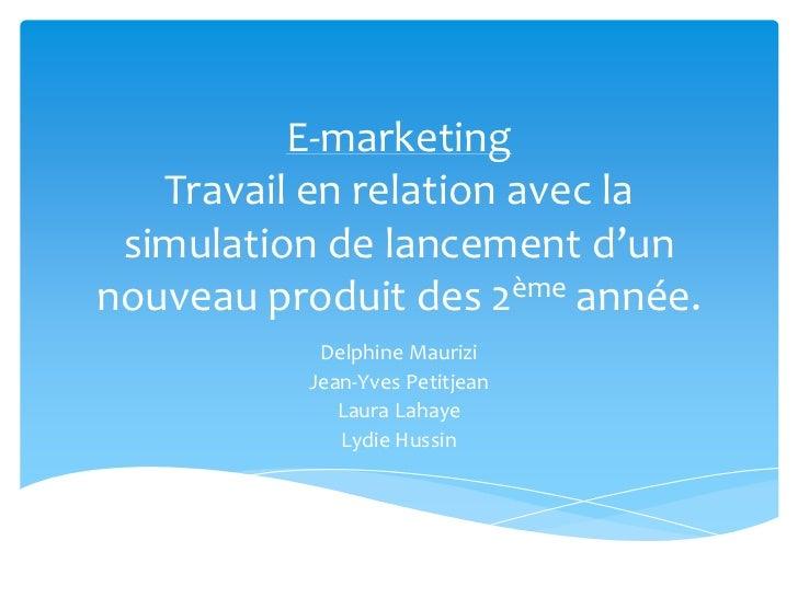E-marketing   Travail en relation avec la simulation de lancement d'unnouveau produit des 2ème année.           Delphine M...