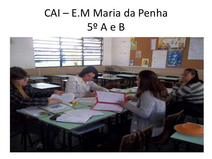 CAI – E.M Maria da Penha5º A e B <br />