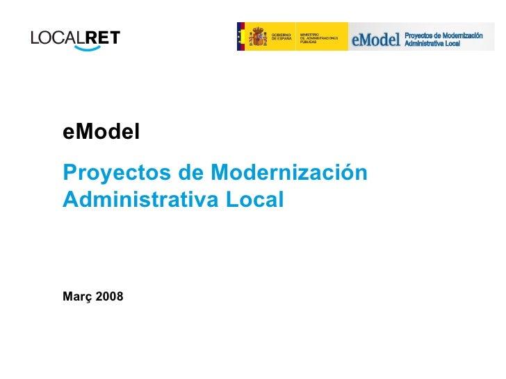 eModel  Proyectos de Modernización Administrativa Local Març 2008