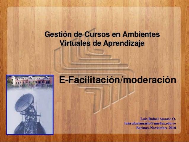 Luis Rafael Amario O. luisrafaelamario@unellez.edu.ve Barinas, Noviembre 2010 Gestión de Cursos en Ambientes Virtuales de ...