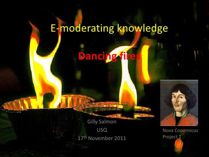 E-moderating knowledge     Dancing fires         Gilly Salmon              USQ         Nova Copernicus     17th November 2...