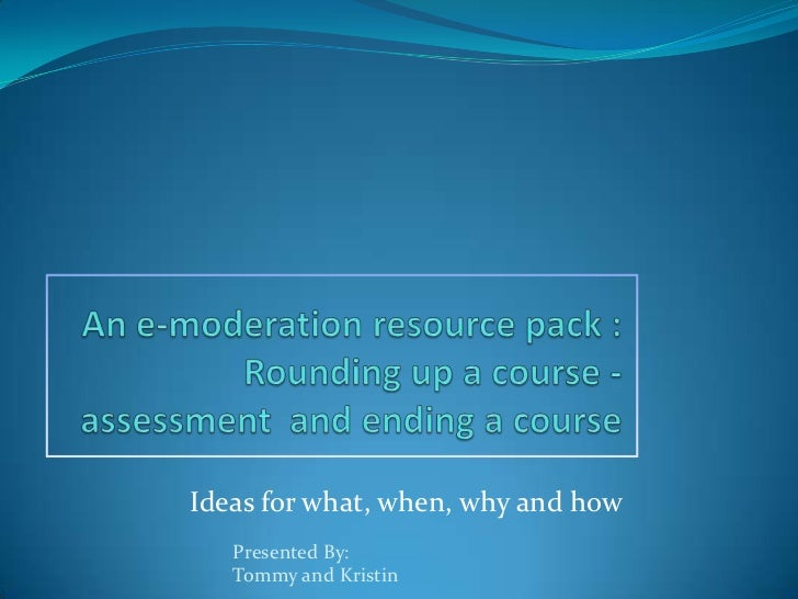 An e-moderation resource pack :Rounding up a course - assessment  and ending a course<br />Ideas for what, when, why and h...