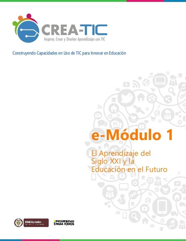 e-Módulo 1 El Aprendizaje del Siglo XXI y la Educación en el Futuro Construyendo Capacidades en Uso de TIC para Innovar en...