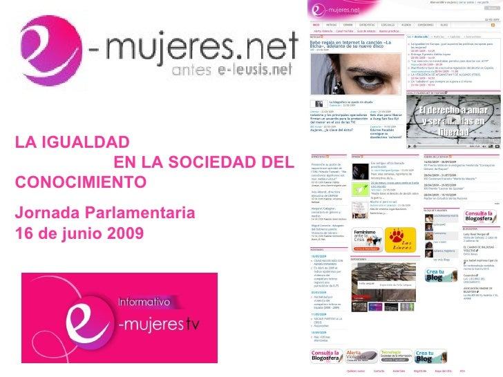 LA IGUALDAD  EN LA SOCIEDAD DEL CONOCIMIENTO Jornada Parlamentaria  16 de junio 2009