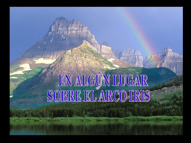 EN ALGÚN LUGAR SOBRE EL ARCO IRIS