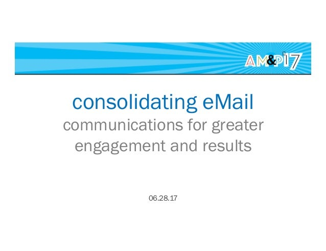 consolidating eMail communications for greater engagement and results 06.28.17