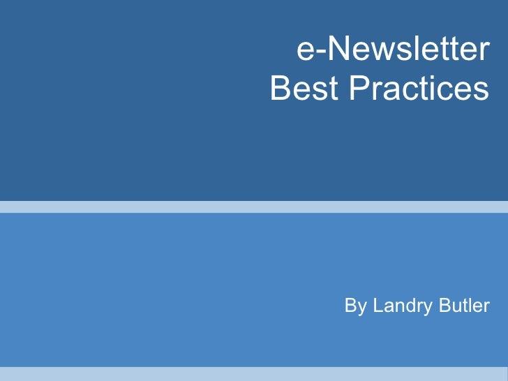 e-Newsletter Best Practices         By Landry Butler