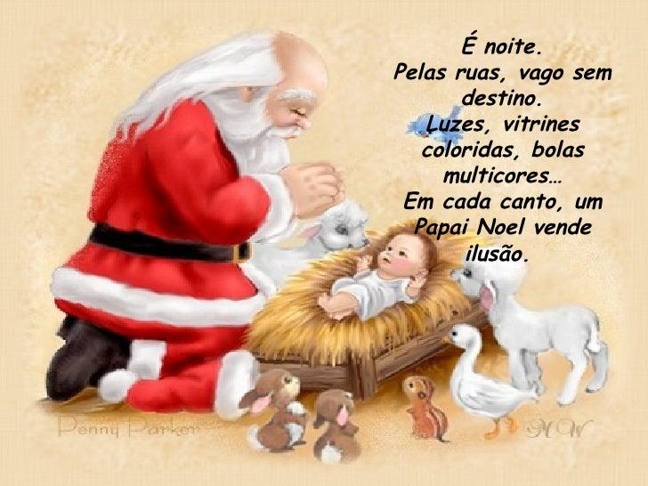 É noite. Pelas ruas, vago sem destino. Luzes, vitrines coloridas, bolas multicores… Em cada canto, um Papai Noel vende ilu...