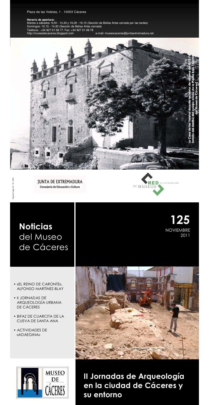 Plaza de las Veletas, 1 . 10003 Cáceres  Horario de apertura:  Martes a sábados: 9,00 - 14,30 y 16,00 - 19,15 (Sección de ...