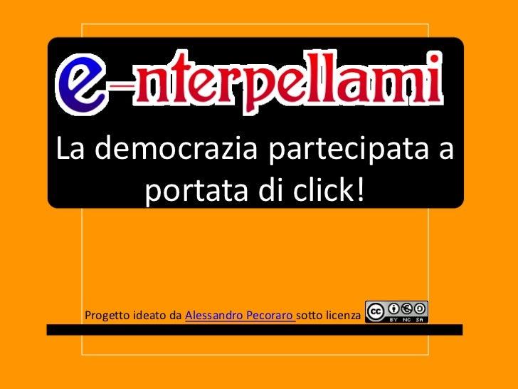 La democrazia partecipata a portata di click!<br />Progetto ideato da Alessandro Pecoraro sotto licenza <br />