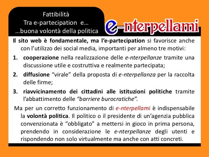 FattibilitàTra e-partecipatione……buona volontà della politica<br />Il sito web è fondamentale, ma l'e-partecipation si fav...