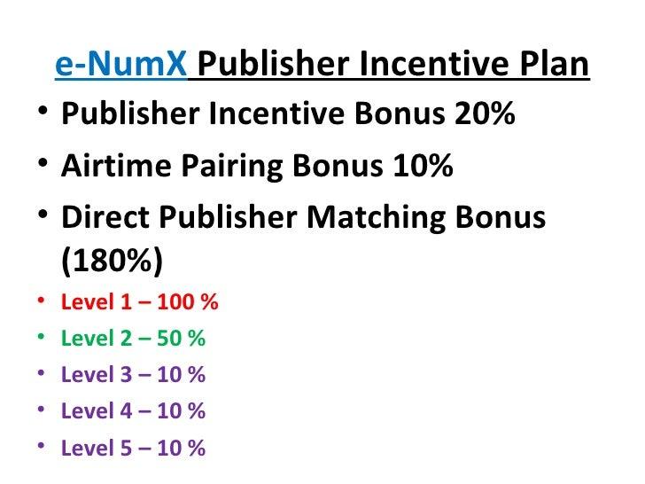 e-NumX  Publisher Incentive Plan <ul><li>Publisher Incentive Bonus 20% </li></ul><ul><li>Airtime Pairing Bonus 10% </li></...