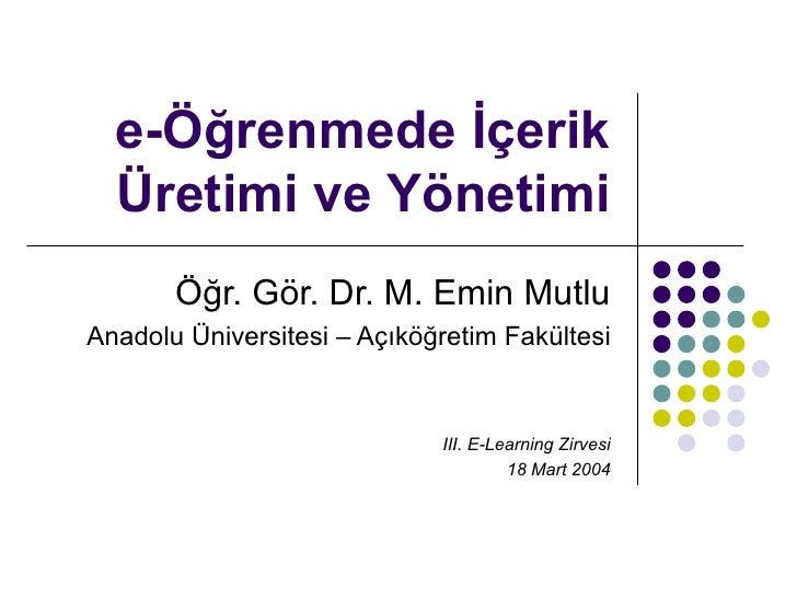 e-Öğrenmede İçerik  Üretimi ve Yönetimi       Öğr. Gör. Dr. M. Emin MutluAnadolu Üniversitesi – Açıköğretim Fakültesi     ...