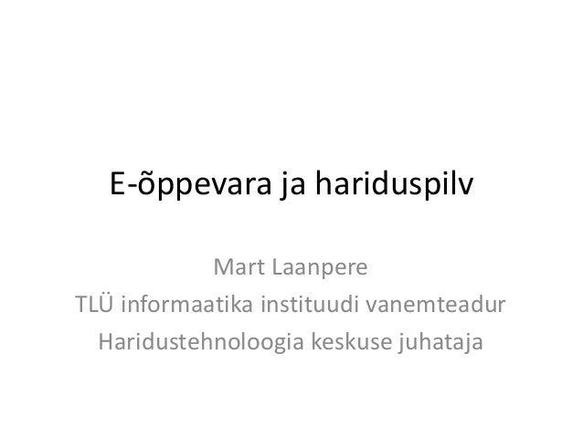 E-õppevara ja hariduspilv Mart Laanpere TLÜ informaatika instituudi vanemteadur Haridustehnoloogia keskuse juhataja