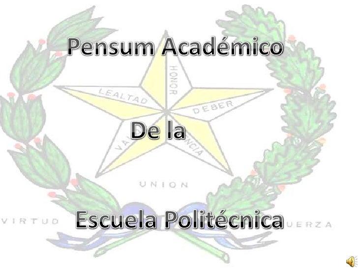 Pensum Académico <br />De la <br />Escuela Politécnica<br />