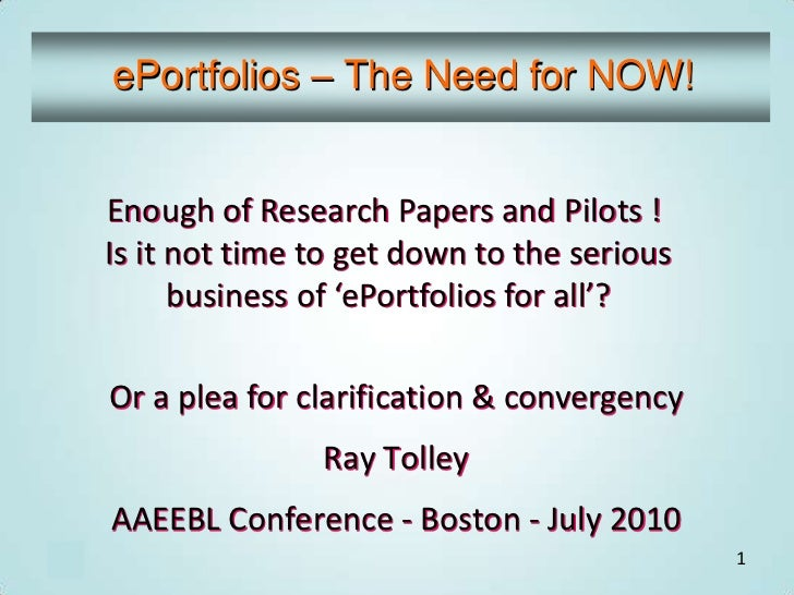 ePortfolios – The Need for NOW!<br />Enough of Research Papers and Pilots ! Is it not time to get down to the serious busi...