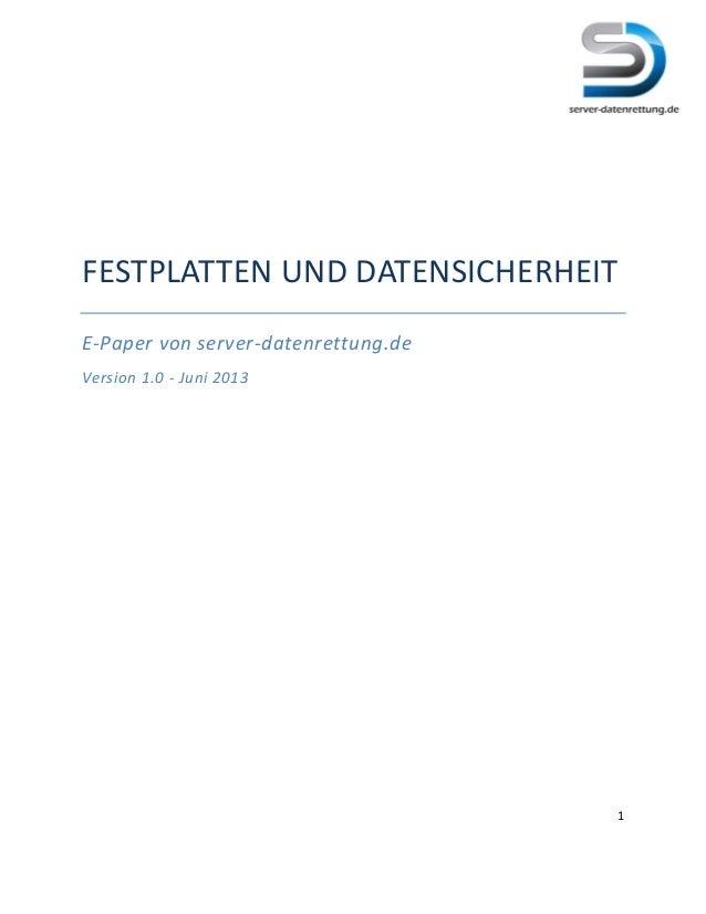 1 FESTPLATTEN UND DATENSICHERHEIT E-Paper von server-datenrettung.de Version 1.0 - Juni 2013
