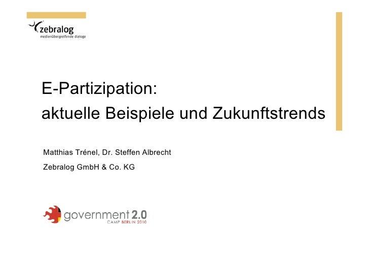 E-Partizipation: aktuelle Beispiele und Zukunftstrends  Matthias Trénel, Dr. Steffen Albrecht Zebralog GmbH & Co. KG