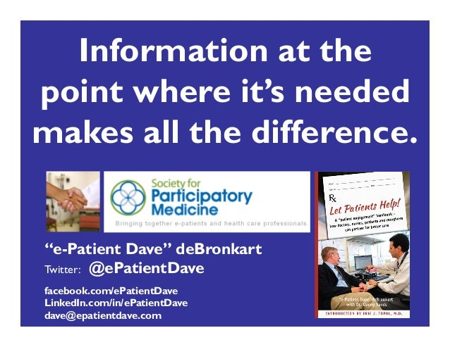 """Information at the point where it's needed makes all the difference.  """"e-Patient Dave"""" deBronkart Twitter: @ePatientDave f..."""