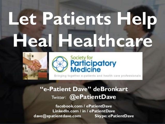"""JAMIA, 1997 """"e-Patient Dave"""" deBronkart Twitter: @ePatientDave facebook.com / ePatientDave LinkedIn.com / in / ePatientDav..."""