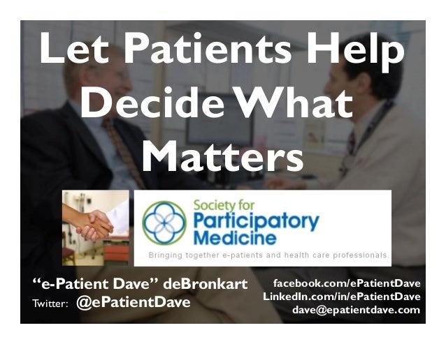 """e-Patient Dave"" deBronkart Twitter: @ePatientDave Let Patients Help Decide What Matters facebook.com/ePatientDave LinkedI..."