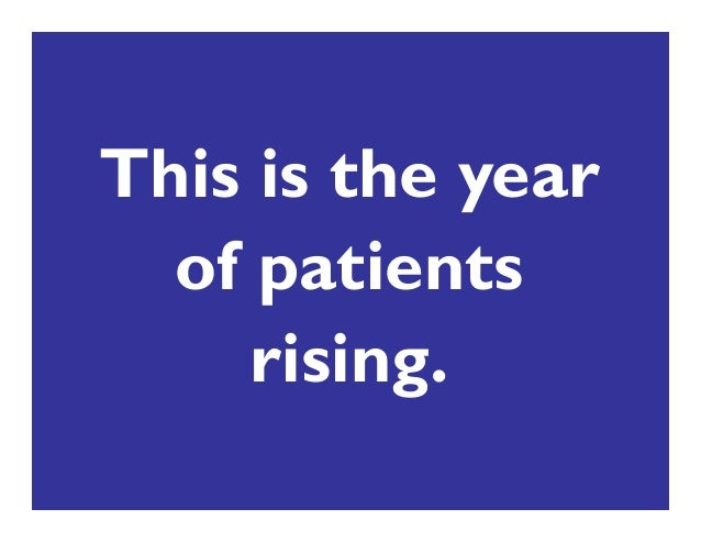 This is the year of patients rising.